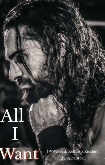 All I Want. (WWE Seth Rollins x Reader)