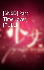 [SNSD] Part Time Lover [FULL] by pinker9girl