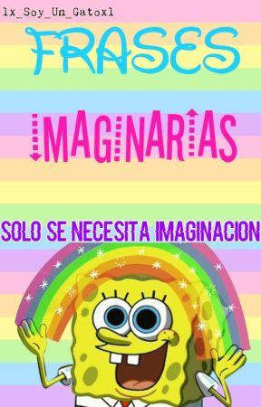 Frases Imaginarias 3 Quiero Ser La Razón Wattpad