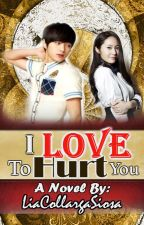 I Love To Hurt You (Completed) by LiaCollargaSiosa