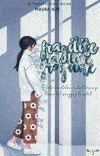 Fragilitè [END] by mauraazk