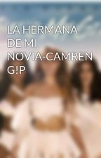 LA HERMANA  DE MI NOVIA-CAMREN G!P by VeroMeza6