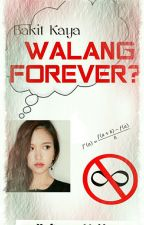 Bakit Kaya Walang Forever? by x_UnknownWriter_x