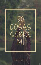 50 cosas sobre mí by DianaGolay