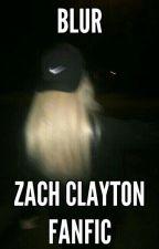 blur; zach clayton fanfic by drippingclayton15