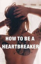 How To Be A Heartbreaker by Bacon9223