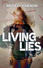 Living Lies ✓ #Wattys2017 by Imcrazyyouknow