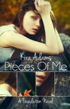 Pieces of Me (A Foundation Novel, Book One) - Published 8/11/14; Sample Only. by xKiraAdamsx