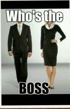 WHO'S THE BOSS by AkoAySecretHaha