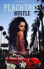 Peachtree Hustle✔️ - book 1 - (urban mature) by Chy_Seoul
