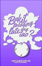 Bakit Palaging Late Ang Tao?  by Lureylie_new