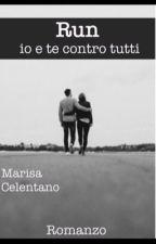 Run: io e te contro tutti (in Ebook)  by MarisaCelentano