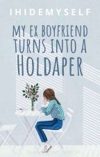 My Ex-Boyfriend turns into a HOLDAPER (Completed) by IHIDEMYSELF