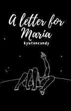 A Letter For Maria➸short story by fihctionaly