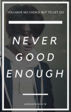 Never good enough by jungkooks18