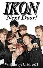 iKon Next Door [COMPLETED] by CrisLee21