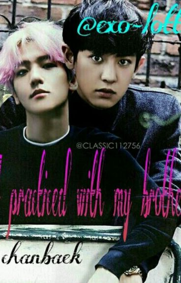 I practiced with my brother || chanbaek