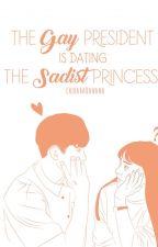 The Gay President is dating The Sadist Princess by chiharabanana