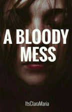 A Bloody Mess #Wattys2017 by Jeanersx