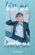 Kiss Me,Touch Me Oppa | Book 1 : Kiss Me by pisangnyakuki