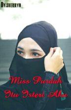 MISS PURDAH ITU ISTERI AKU (slow Update) by sherryn_