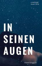 In Seinen Augen #Wattys2017  by thewritinggurl