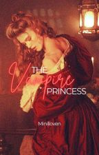 The Vampire Princess✔ (BLOOD SERIES #1) by Minilloven