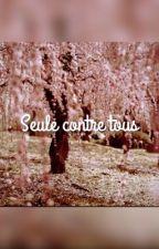 Seule Contre Tous  <En Réécriture> by Queen_Amor