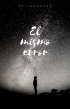 El mismo error by Lolazxxx