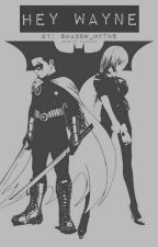 Hey Wayne (Damian Wayne Fanfiction) by Shadow_Myths