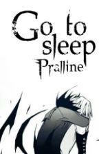 Go to sleep  by Pralline
