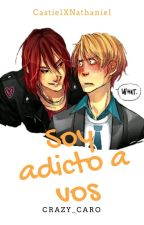 Soy adicto a vos (CastielXNathaniel) by crazy_caro