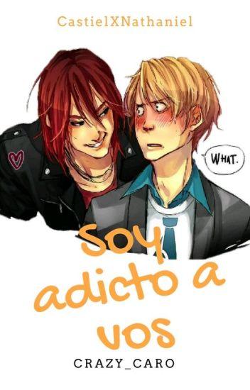 Soy adicto a vos (CastielXNathaniel) [Cancelada]