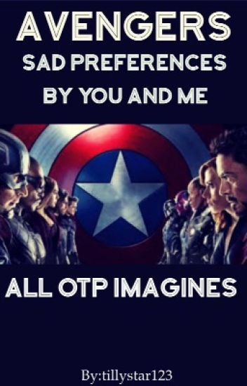 AVENGER/OTP/Sad/Imagines and preferences