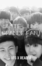 Juste ... Une grande fan ! [BTS x reader] by FujikoMisa