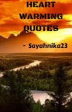 Heart Warming Quotes by Sayahnika23