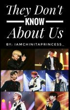 They Don't Know About Us by IamChinitaPrincess_