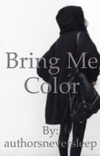 Bring Me Color by authorsneversleep
