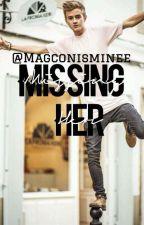 Missing Her ✔ by BaddestBirlem