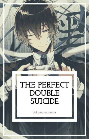The Perfect Double Suicide (Dazai X Reader)