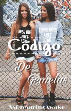 Código de Gemelas by XxDreamingAwake