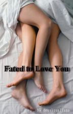 Fated to Love You by dessirusliana