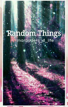 Random Things by marauders_4_life