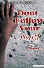 Don't Follow Your Heart-- Anne by TheDauntlessDuo