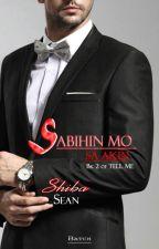 Sabihin Mo Sa Akin (Tell Me Bk. 2) by atebatch