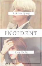 INCIDENT || K.T.H by Ncyytaeteukxx