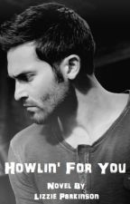 Howlin For You (A Teen Wolf Fan Fiction) by LizzieParkinsonx