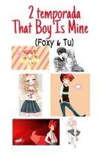 That Boy Is Mine (Foxy & Tu) 2Temporada by kikaSrc17