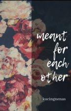 Meant For Each Other by kucingnenas
