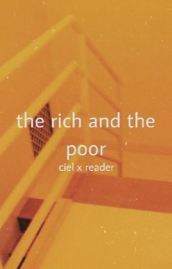 the rich and the poor; ciel x reader
